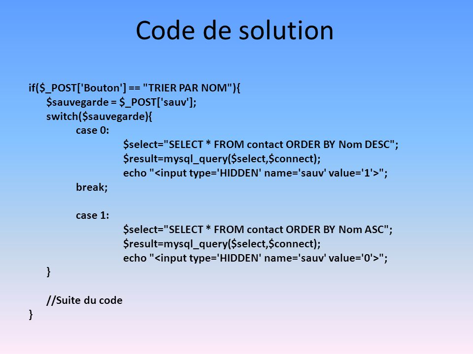 Code de solution if($_POST[ Bouton ] == TRIER PAR NOM ){